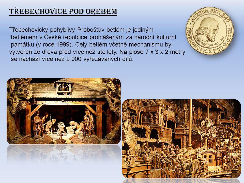 T Ř EBECHOVICE POD OREBEM Třebechovický pohyblivý Proboštův betlém je jediným betlémem v České republice prohlášeným za národní kulturní památku (v roce 1999).
