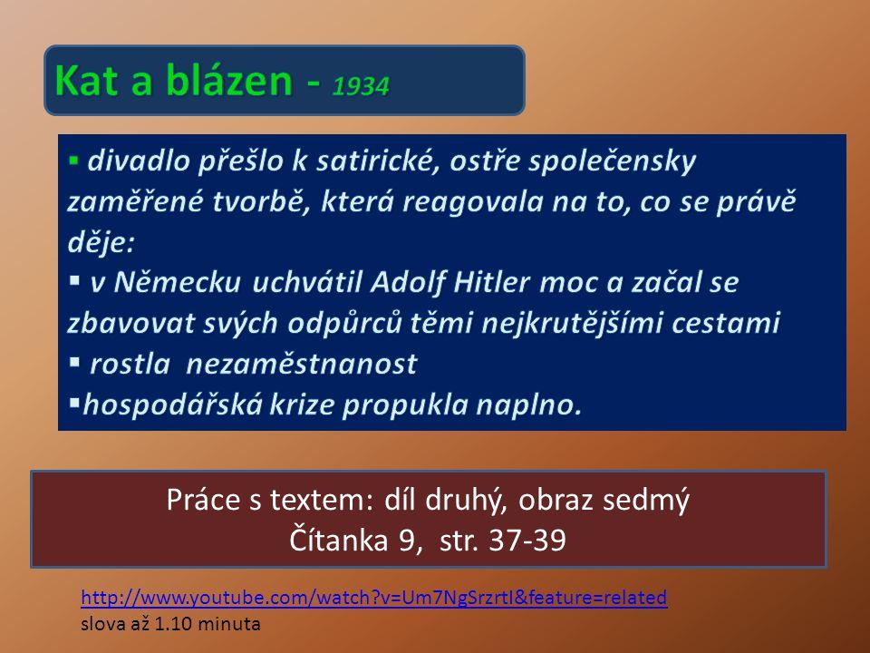 Práce s textem: díl druhý, obraz sedmý Čítanka 9, str. 37-39 http://www.youtube.com/watch?v=Um7NgSrzrtI&feature=related slova až 1.10 minuta