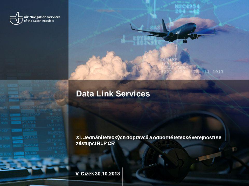 V. Cizek 30.10.2013 Data Link Services XI. Jednání leteckých dopravců a odborné letecké veřejnosti se zástupci ŘLP ČR