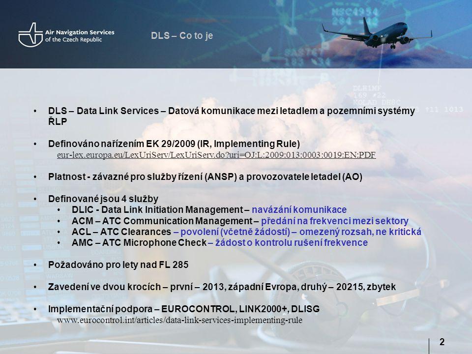 DLS – Co to je 2 DLS – Data Link Services – Datová komunikace mezi letadlem a pozemními systémy ŘLP Definováno nařízením EK 29/2009 (IR, Implementing