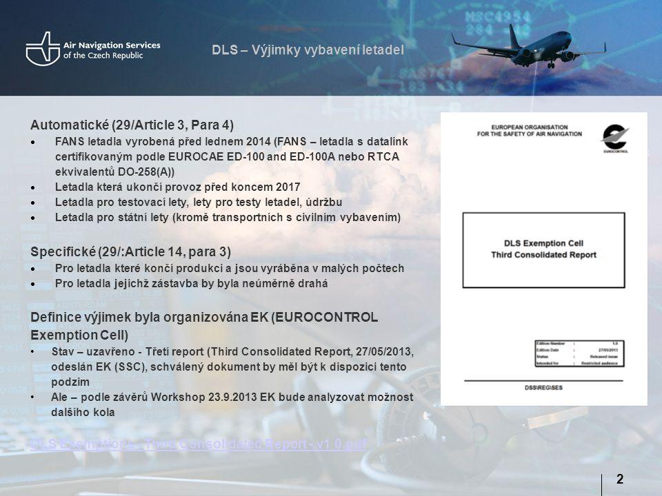 DLS – Výjimky vybavení letadel 2 Automatické (29/Article 3, Para 4)  FANS letadla vyrobená před lednem 2014 (FANS – letadla s datalink certifikovaným