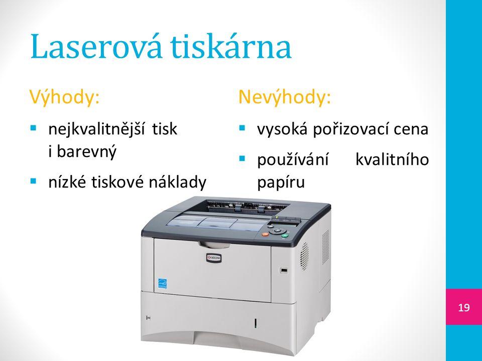 Laserová tiskárna Výhody:  nejkvalitnější tisk i barevný  nízké tiskové náklady Nevýhody:  vysoká pořizovací cena  používání kvalitního papíru 19