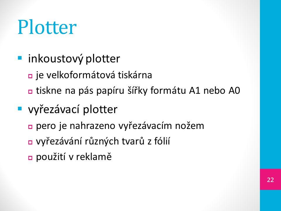 Plotter  inkoustový plotter  je velkoformátová tiskárna  tiskne na pás papíru šířky formátu A1 nebo A0  vyřezávací plotter  pero je nahrazeno vyřezávacím nožem  vyřezávání různých tvarů z fólií  použití v reklamě 22