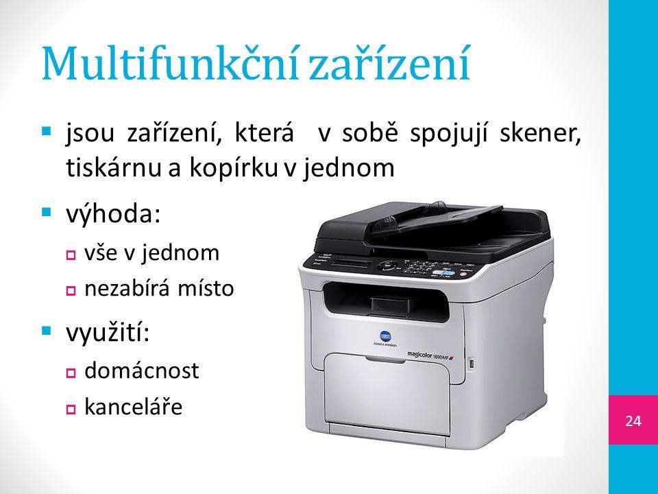 Multifunkční zařízení  jsou zařízení, která v sobě spojují skener, tiskárnu a kopírku v jednom  výhoda:  vše v jednom  nezabírá místo  využití:  domácnost  kanceláře 24
