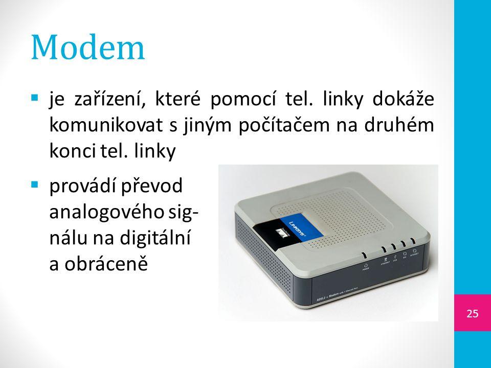 Modem  je zařízení, které pomocí tel. linky dokáže komunikovat s jiným počítačem na druhém konci tel. linky  provádí převod analogového sig- nálu na