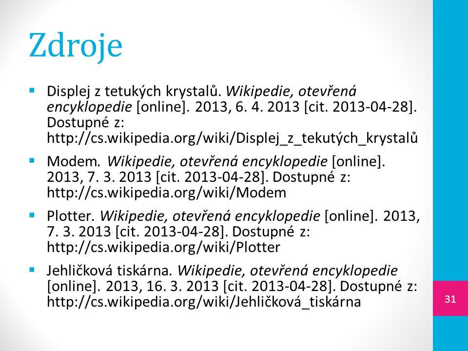 Zdroje  Displej z tetukých krystalů. Wikipedie, otevřená encyklopedie [online]. 2013, 6. 4. 2013 [cit. 2013-04-28]. Dostupné z: http://cs.wikipedia.o