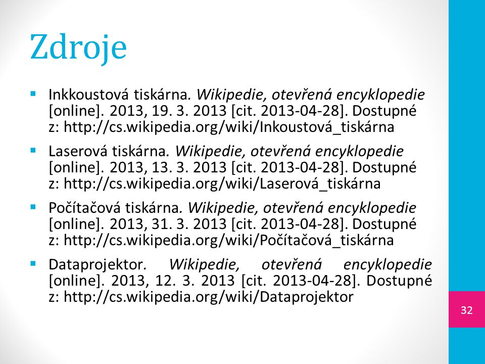 Zdroje  Inkkoustová tiskárna. Wikipedie, otevřená encyklopedie [online]. 2013, 19. 3. 2013 [cit. 2013-04-28]. Dostupné z: http://cs.wikipedia.org/wik