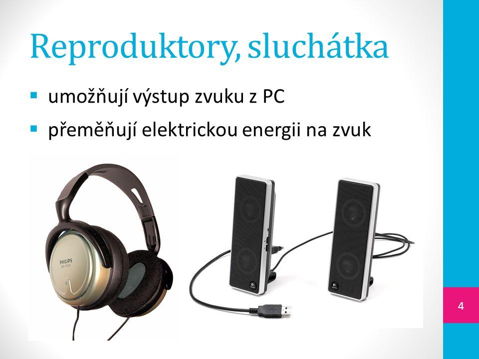 Reproduktory, sluchátka  umožňují výstup zvuku z PC  přeměňují elektrickou energii na zvuk 4