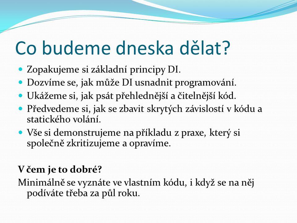 Co budeme dneska dělat. Zopakujeme si základní principy DI.