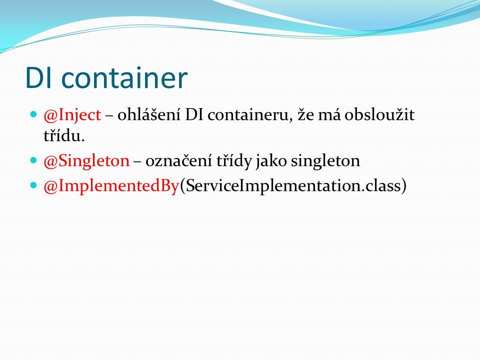 @Inject – ohlášení DI containeru, že má obsloužit třídu.
