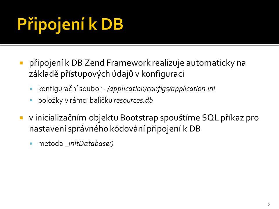  připojení k DB Zend Framework realizuje automaticky na základě přístupových údajů v konfiguraci  konfigurační soubor - /application/configs/applica