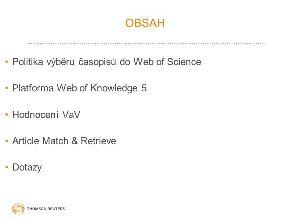 OBSAH Politika výběru časopisů do Web of Science Platforma Web of Knowledge 5 Hodnocení VaV Article Match & Retrieve Dotazy