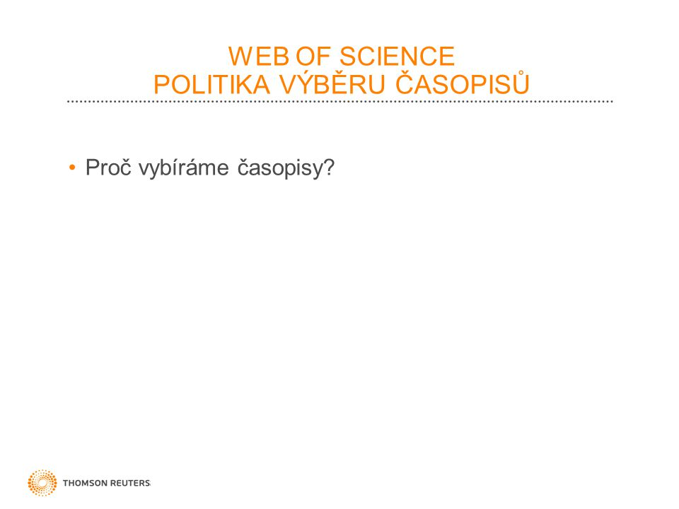 WEB OF SCIENCE POLITIKA VÝBĚRU ČASOPISŮ Proč vybíráme časopisy