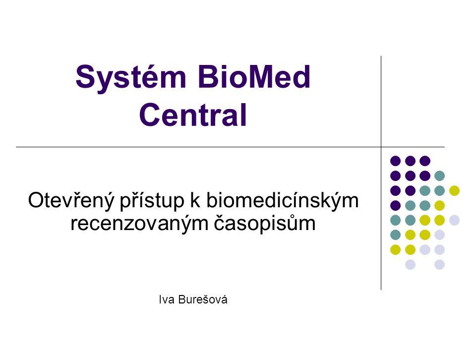 Systém BioMed Central Otevřený přístup k biomedicínským recenzovaným časopisům Iva Burešová