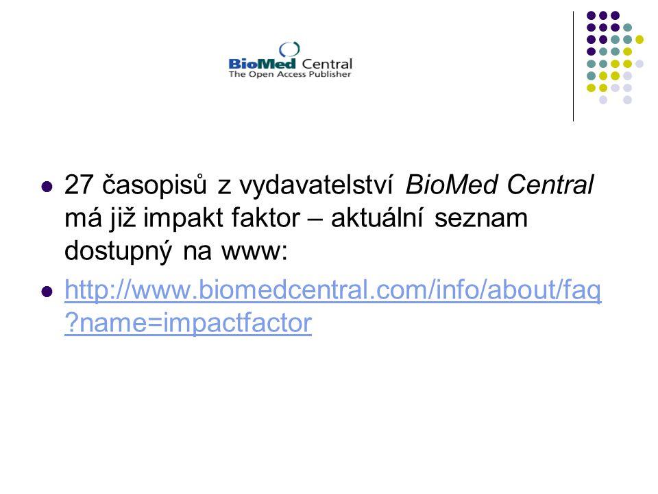 27 časopisů z vydavatelství BioMed Central má již impakt faktor – aktuální seznam dostupný na www: http://www.biomedcentral.com/info/about/faq ?name=i