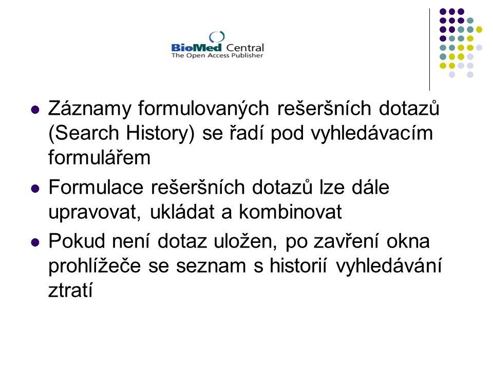 Záznamy formulovaných rešeršních dotazů (Search History) se řadí pod vyhledávacím formulářem Formulace rešeršních dotazů lze dále upravovat, ukládat a kombinovat Pokud není dotaz uložen, po zavření okna prohlížeče se seznam s historií vyhledávání ztratí