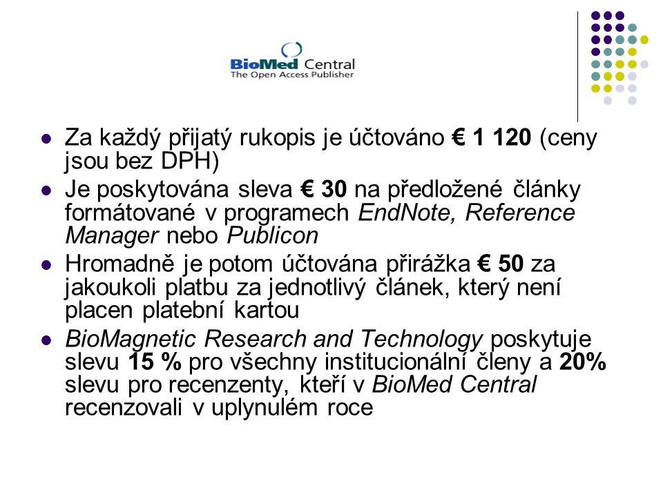 Za každý přijatý rukopis je účtováno € 1 120 (ceny jsou bez DPH) Je poskytována sleva € 30 na předložené články formátované v programech EndNote, Reference Manager nebo Publicon Hromadně je potom účtována přirážka € 50 za jakoukoli platbu za jednotlivý článek, který není placen platební kartou BioMagnetic Research and Technology poskytuje slevu 15 % pro všechny institucionální členy a 20% slevu pro recenzenty, kteří v BioMed Central recenzovali v uplynulém roce