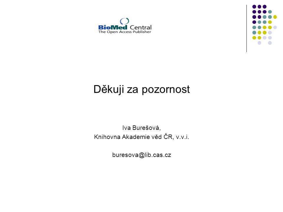 Děkuji za pozornost Iva Burešová, Knihovna Akademie věd ČR, v.v.i. buresova@lib.cas.cz