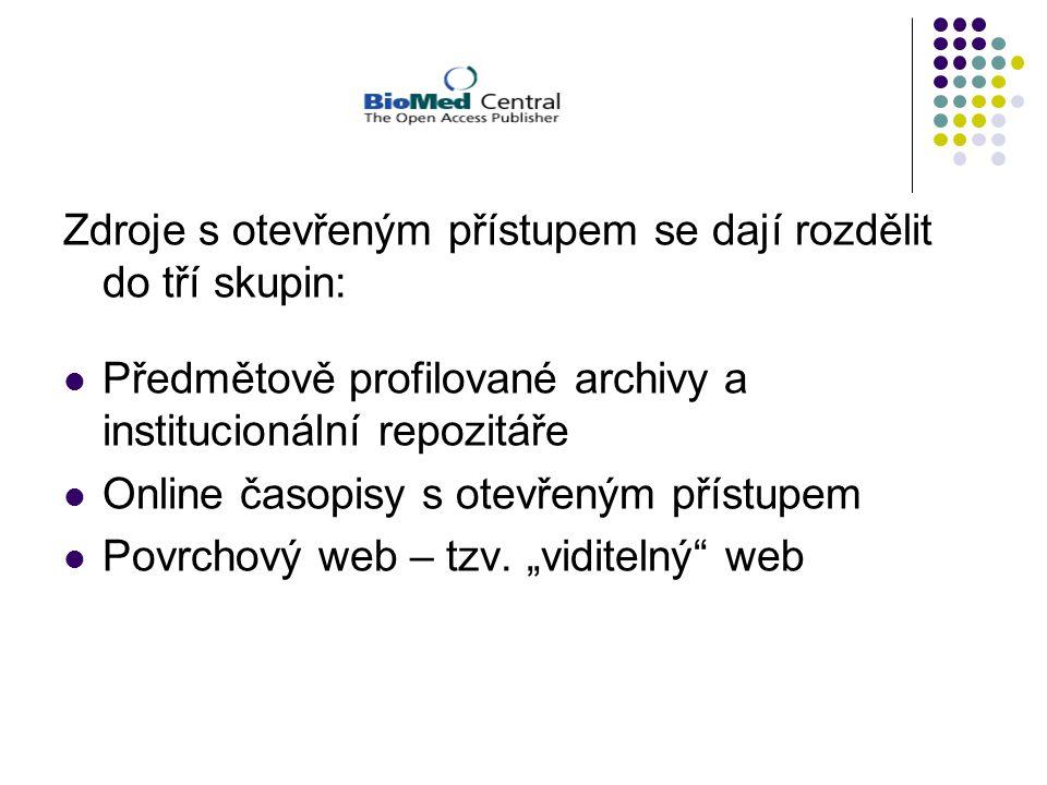 Zdroje s otevřeným přístupem se dají rozdělit do tří skupin: Předmětově profilované archivy a institucionální repozitáře Online časopisy s otevřeným přístupem Povrchový web – tzv.