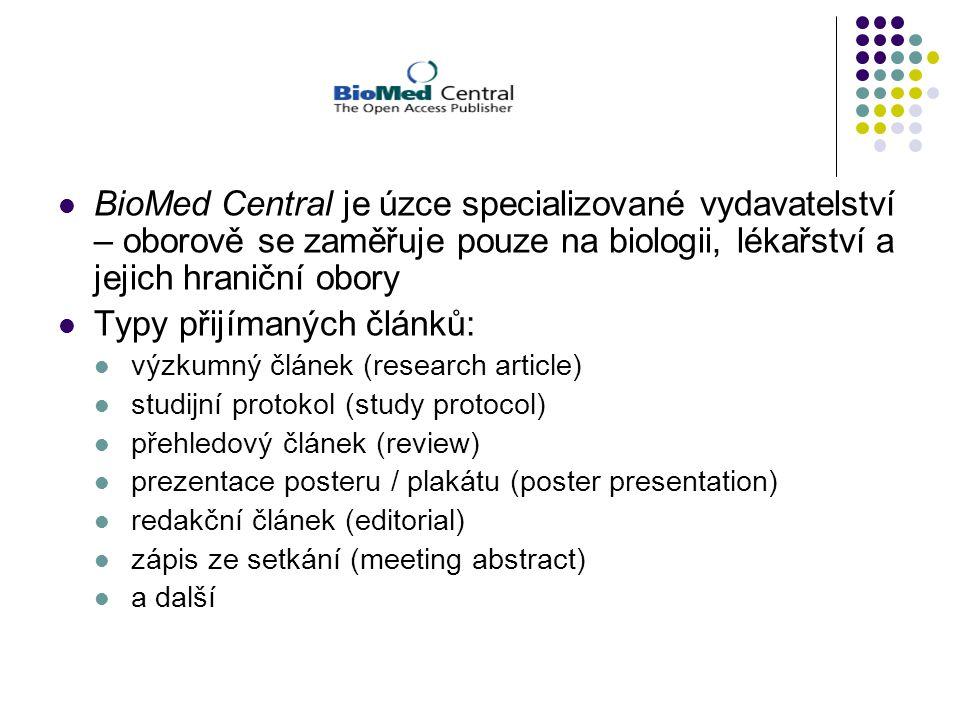 BioMed Central je úzce specializované vydavatelství – oborově se zaměřuje pouze na biologii, lékařství a jejich hraniční obory Typy přijímaných článků: výzkumný článek (research article) studijní protokol (study protocol) přehledový článek (review) prezentace posteru / plakátu (poster presentation) redakční článek (editorial) zápis ze setkání (meeting abstract) a další
