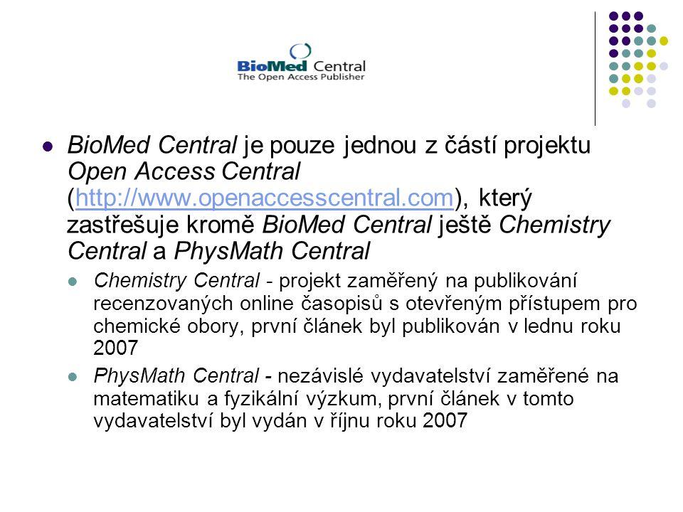 BioMed Central je pouze jednou z částí projektu Open Access Central (http://www.openaccesscentral.com), který zastřešuje kromě BioMed Central ještě Chemistry Central a PhysMath Centralhttp://www.openaccesscentral.com Chemistry Central - projekt zaměřený na publikování recenzovaných online časopisů s otevřeným přístupem pro chemické obory, první článek byl publikován v lednu roku 2007 PhysMath Central - nezávislé vydavatelství zaměřené na matematiku a fyzikální výzkum, první článek v tomto vydavatelství byl vydán v říjnu roku 2007