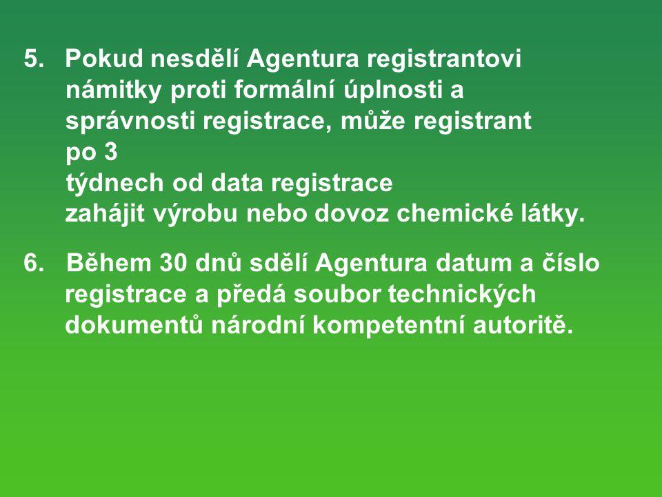 5.Pokud nesdělí Agentura registrantovi námitky proti formální úplnosti a správnosti registrace, může registrant po 3 týdnech od data registrace zahájit výrobu nebo dovoz chemické látky.
