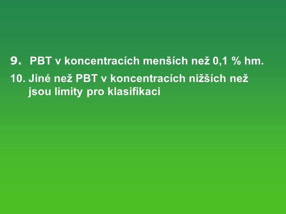 9.PBT v koncentracích menších než 0,1 % hm. 10.