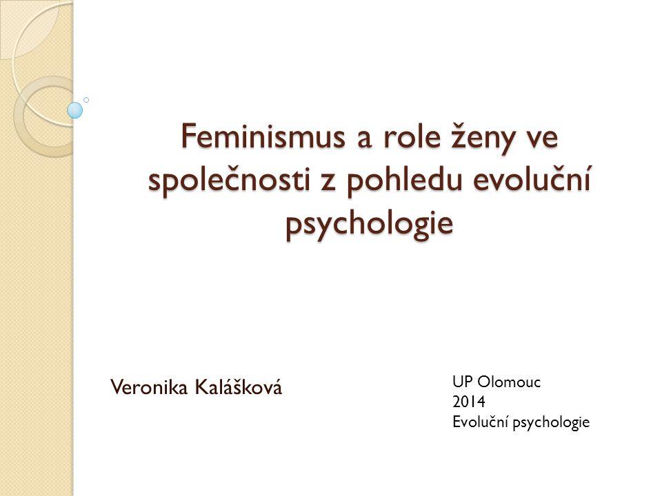 Feminismus a role ženy ve společnosti z pohledu evoluční psychologie Veronika Kalášková UP Olomouc 2014 Evoluční psychologie