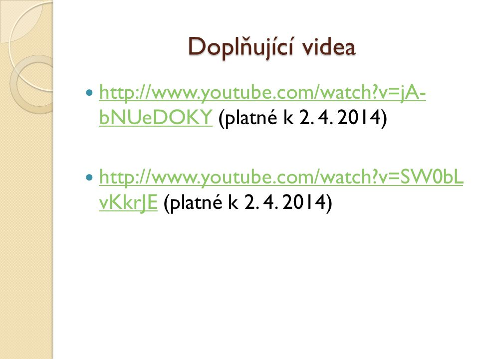 Doplňující videa http://www.youtube.com/watch?v=jA- bNUeDOKY (platné k 2. 4. 2014) http://www.youtube.com/watch?v=jA- bNUeDOKY http://www.youtube.com/