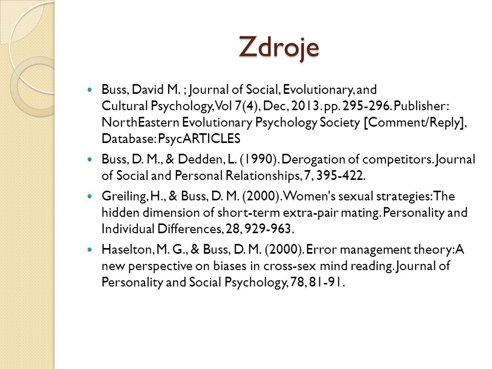 Zdroje Buss, David M. ; Journal of Social, Evolutionary, and Cultural Psychology, Vol 7(4), Dec, 2013. pp. 295-296. Publisher: NorthEastern Evolutiona