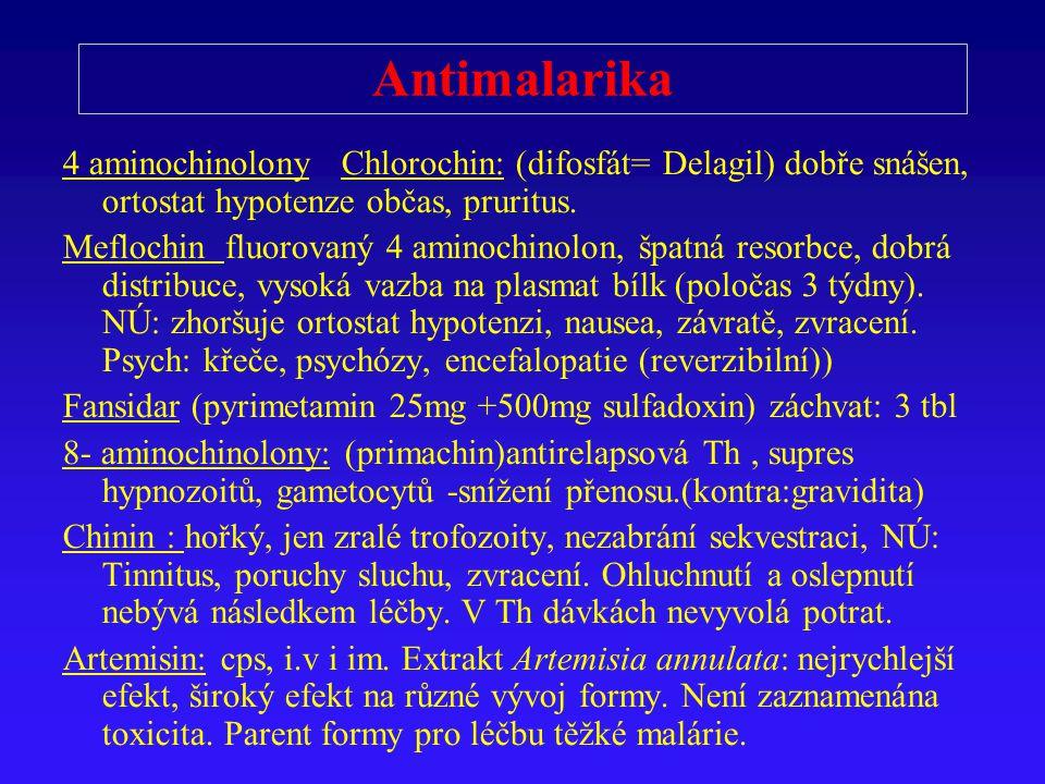 Antimalarika 4 aminochinolony Chlorochin: (difosfát= Delagil) dobře snášen, ortostat hypotenze občas, pruritus.