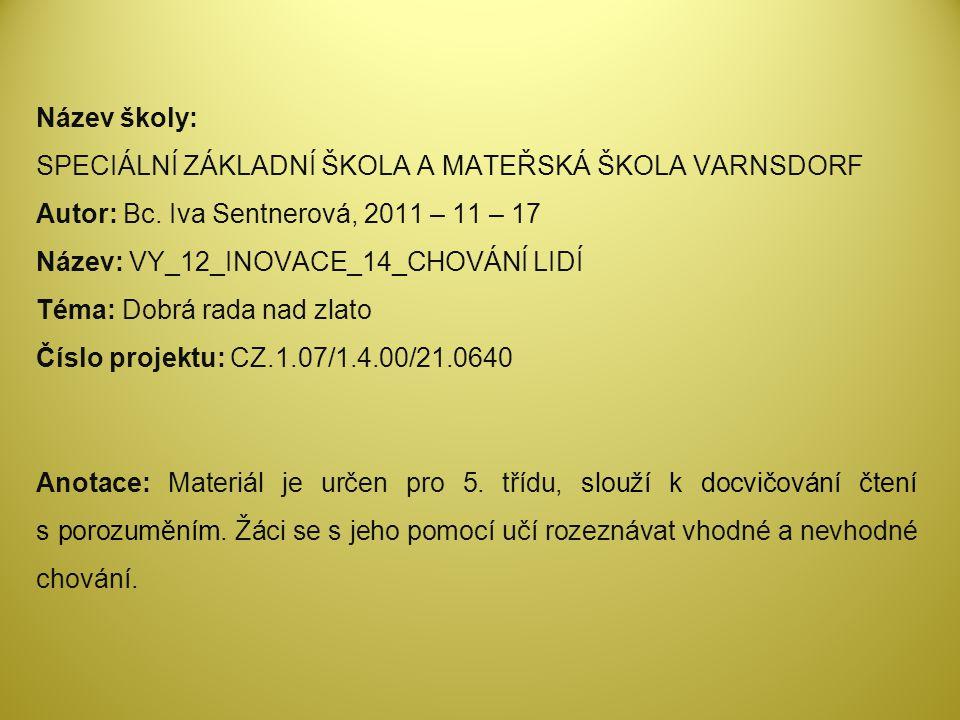 Název školy: SPECIÁLNÍ ZÁKLADNÍ ŠKOLA A MATEŘSKÁ ŠKOLA VARNSDORF Autor: Bc.