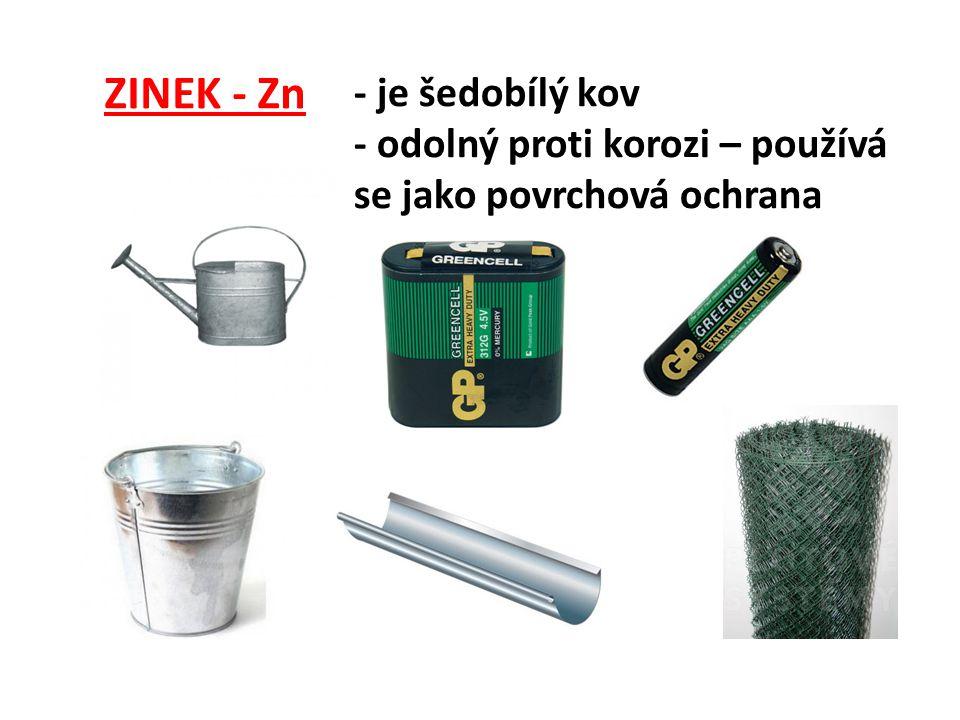 ZINEK - Zn - je šedobílý kov - odolný proti korozi – používá se jako povrchová ochrana
