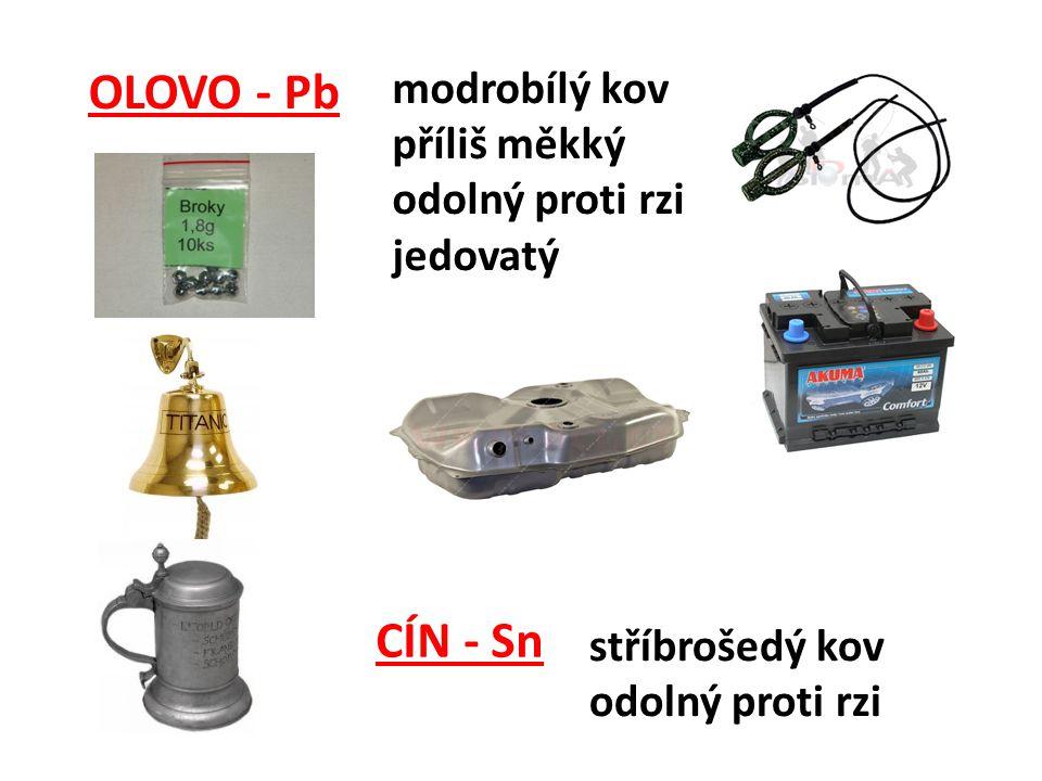 OLOVO - Pb modrobílý kov příliš měkký odolný proti rzi jedovatý CÍN - Sn stříbrošedý kov odolný proti rzi