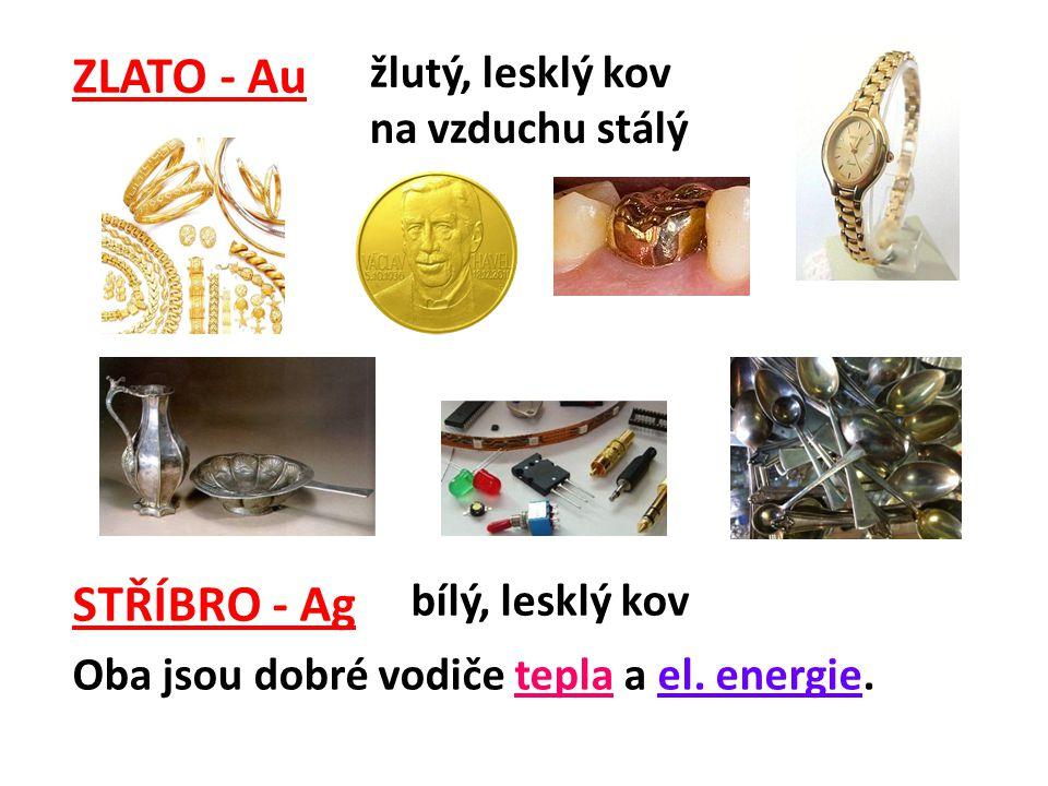 ZLATO - Au STŘÍBRO - Ag žlutý, lesklý kov na vzduchu stálý bílý, lesklý kov Oba jsou dobré vodiče tepla a el. energie.