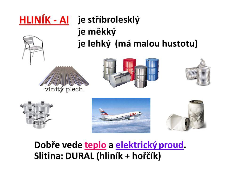 HLINÍK - Al je stříbrolesklý je měkký je lehký (má malou hustotu) Dobře vede teplo a elektrický proud. Slitina: DURAL (hliník + hořčík)