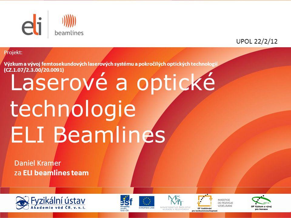 Laserové a optické technologie ELI Beamlines Daniel Kramer za ELI beamlines team UPOL 22/2/12 Projekt: Výzkum a vývoj femtosekundových laserových syst