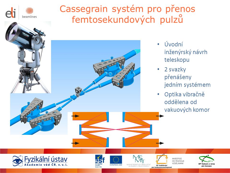 Cassegrain systém pro přenos femtosekundových pulzů Úvodní inženýrský návrh teleskopu 2 svazky přenášeny jedním systémem Optika vibračně oddělena od v