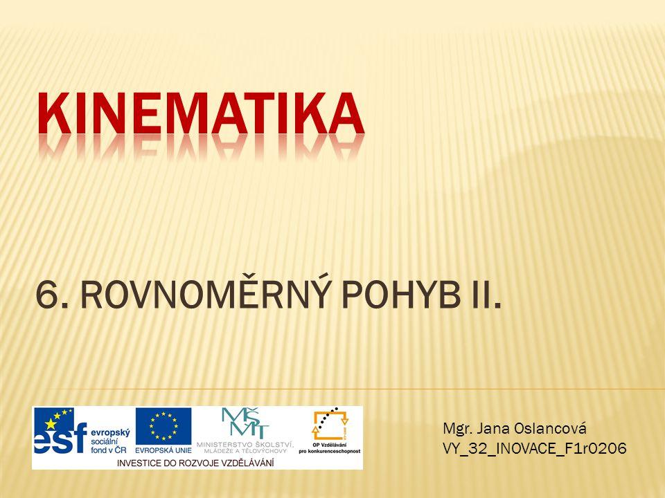 6. ROVNOMĚRNÝ POHYB II. Mgr. Jana Oslancová VY_32_INOVACE_F1r0206