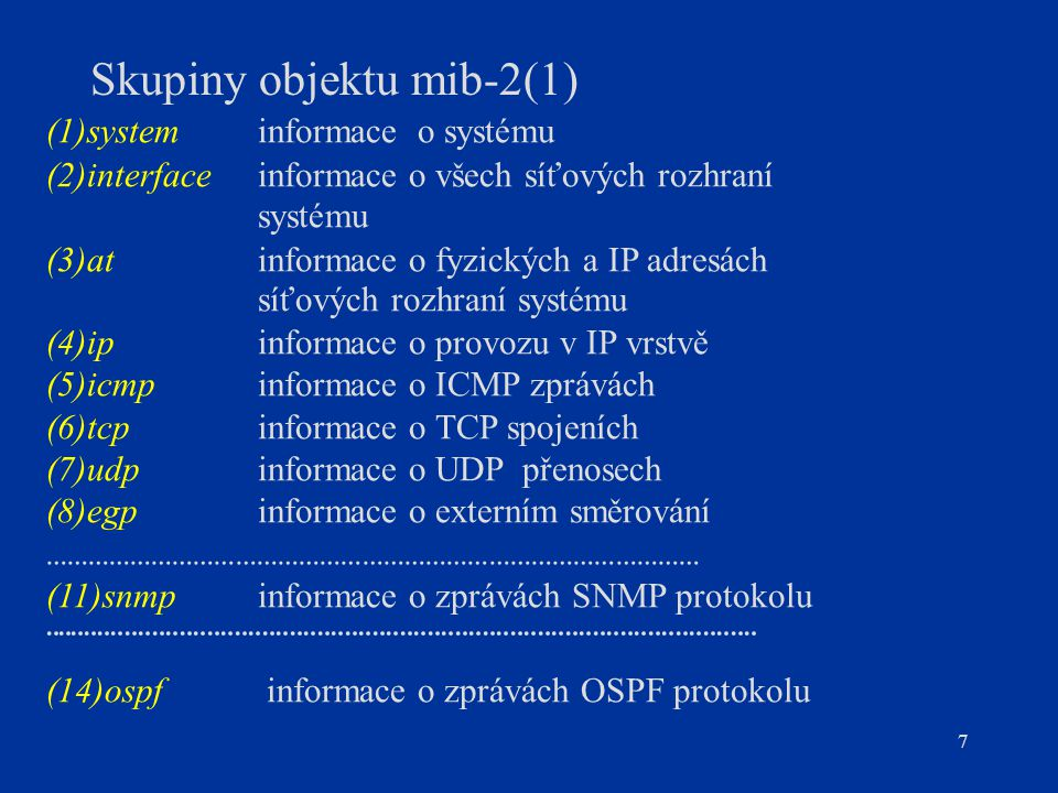 7 Skupiny objektu mib-2(1) (1)systeminformace o systému (2)interface informace o všech síťových rozhraní systému (3)at informace o fyzických a IP adre