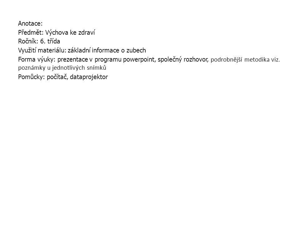 Anotace: Předmět: Výchova ke zdraví Ročník: 6. třída Využití materiálu: základní informace o zubech Forma výuky: prezentace v programu powerpoint, spo