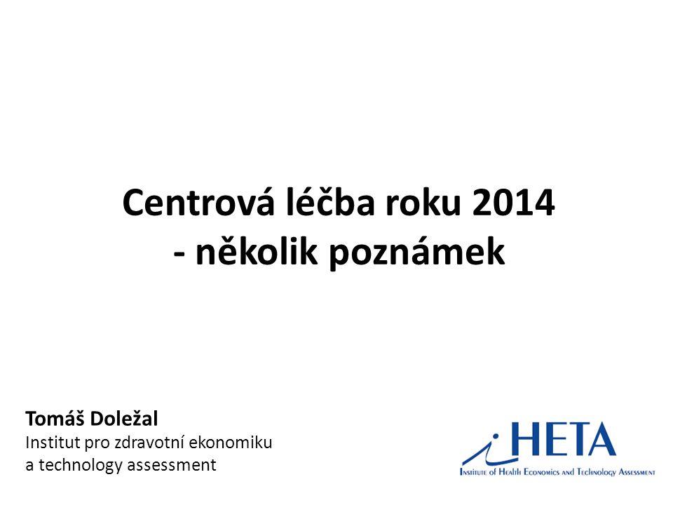 Centrová léčba roku 2014 - několik poznámek Tomáš Doležal Institut pro zdravotní ekonomiku a technology assessment