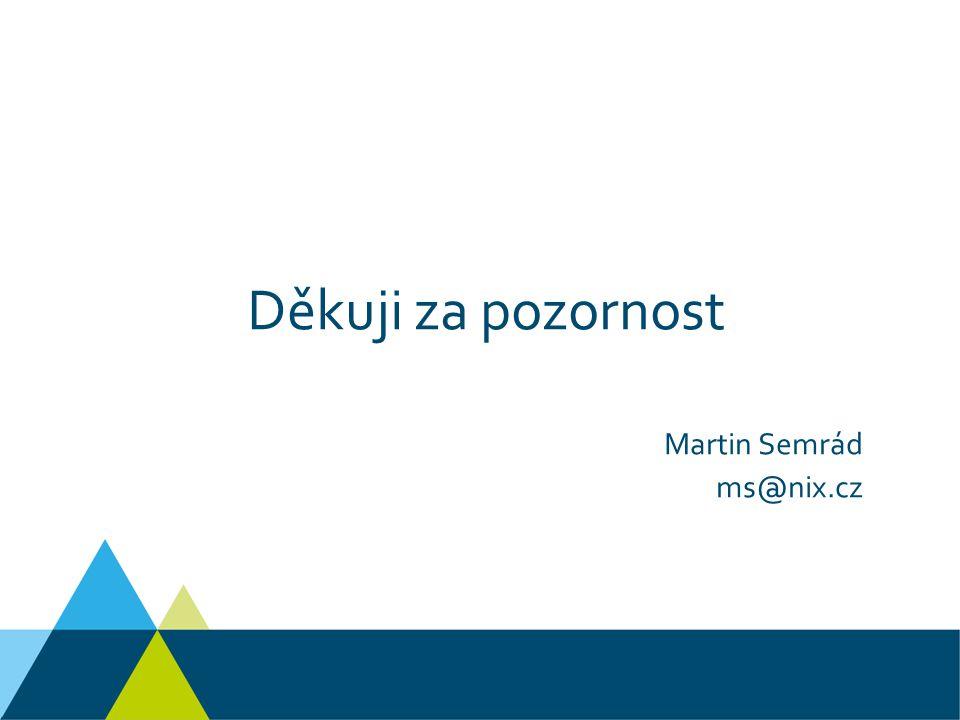 Děkuji za pozornost Martin Semrád ms@nix.cz