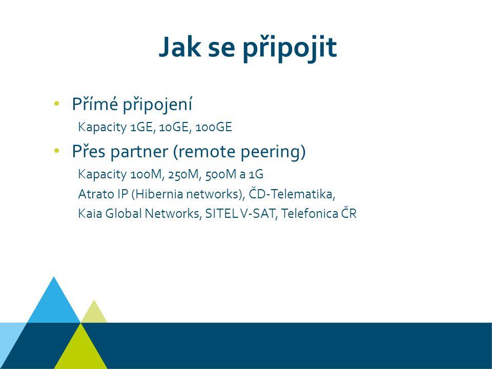 Jak se připojit Přímé připojení Kapacity 1GE, 10GE, 100GE Přes partner (remote peering) Kapacity 100M, 250M, 500M a 1G Atrato IP (Hibernia networks), ČD-Telematika, Kaia Global Networks, SITEL V-SAT, Telefonica ČR