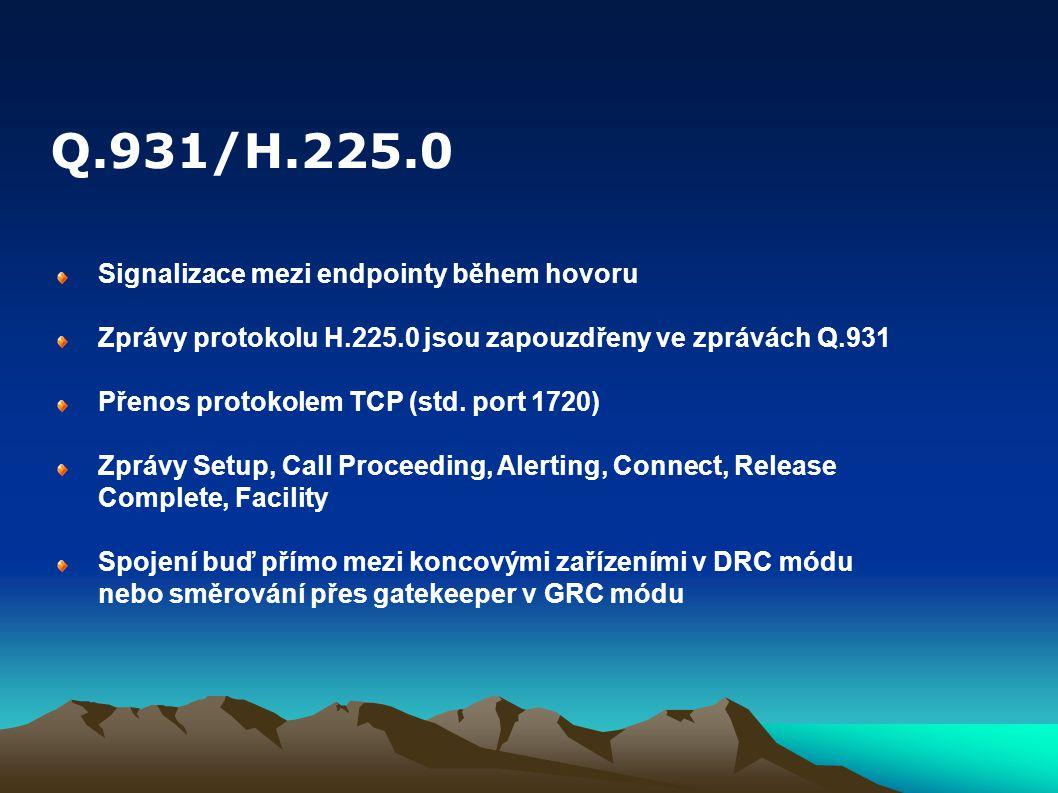 Signalizace mezi endpointy během hovoru Zprávy protokolu H.225.0 jsou zapouzdřeny ve zprávách Q.931 Přenos protokolem TCP (std. port 1720) Zprávy Setu