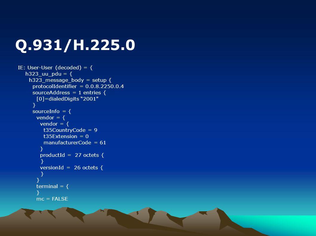 IE: User-User (decoded) = { h323_uu_pdu = { h323_message_body = setup { protocolIdentifier = 0.0.8.2250.0.4 sourceAddress = 1 entries { [0]=dialedDigi