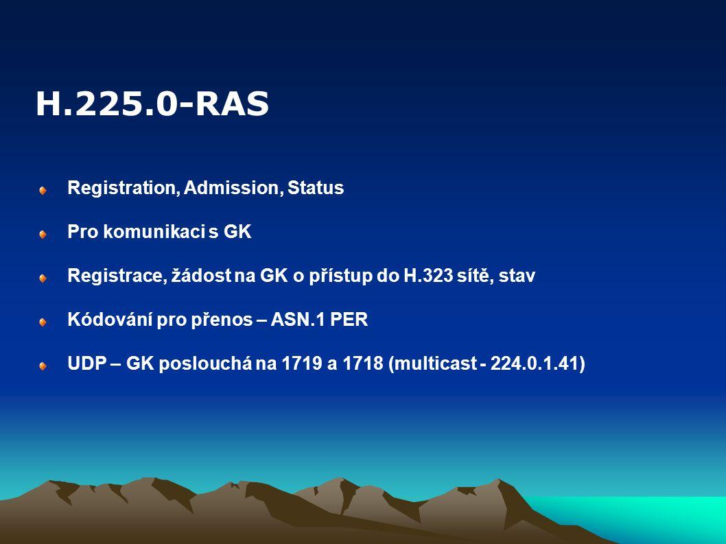 Registration, Admission, Status Pro komunikaci s GK Registrace, žádost na GK o přístup do H.323 sítě, stav Kódování pro přenos – ASN.1 PER UDP – GK poslouchá na 1719 a 1718 (multicast - 224.0.1.41) H.225.0-RAS