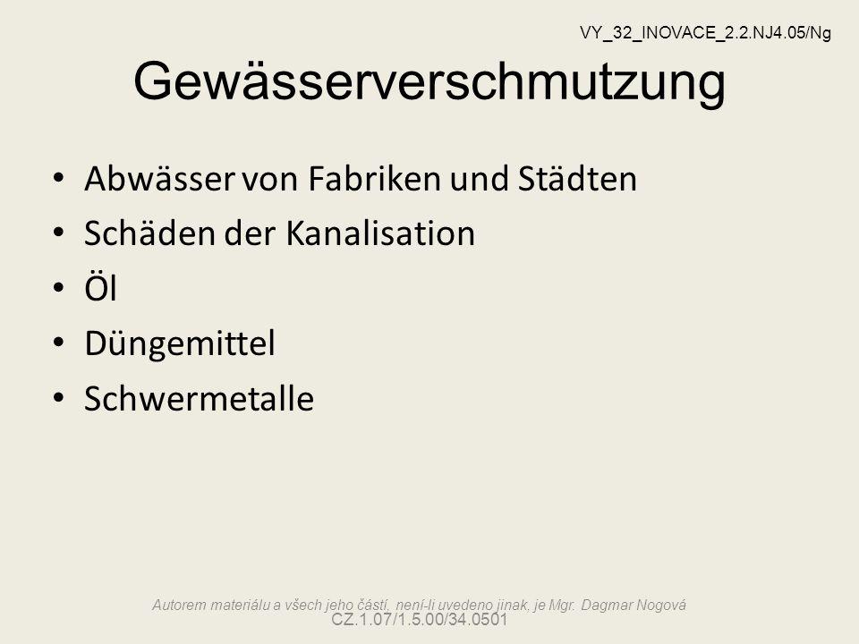 Gewässerverschmutzung VY_32_INOVACE_2.2.NJ4.05/Ng Autorem materiálu a všech jeho částí, není-li uvedeno jinak, je Mgr. Dagmar Nogová CZ.1.07/1.5.00/34