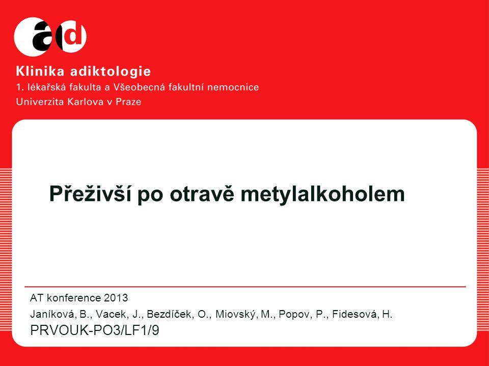 Přeživší po otravě metylalkoholem AT konference 2013 Janíková, B., Vacek, J., Bezdíček, O., Miovský, M., Popov, P., Fidesová, H.