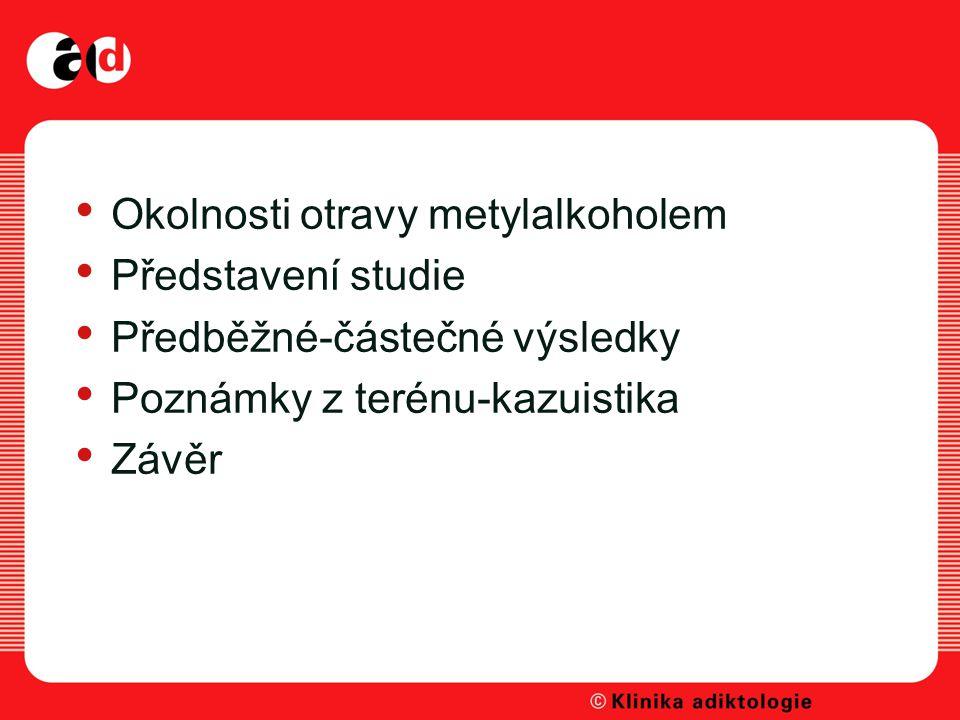 Okolnosti otravy metylalkoholem Představení studie Předběžné-částečné výsledky Poznámky z terénu-kazuistika Závěr